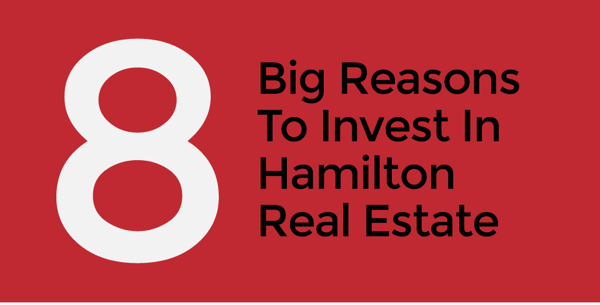 8 BIG Reasons To Invest In Hamilton Real Estate